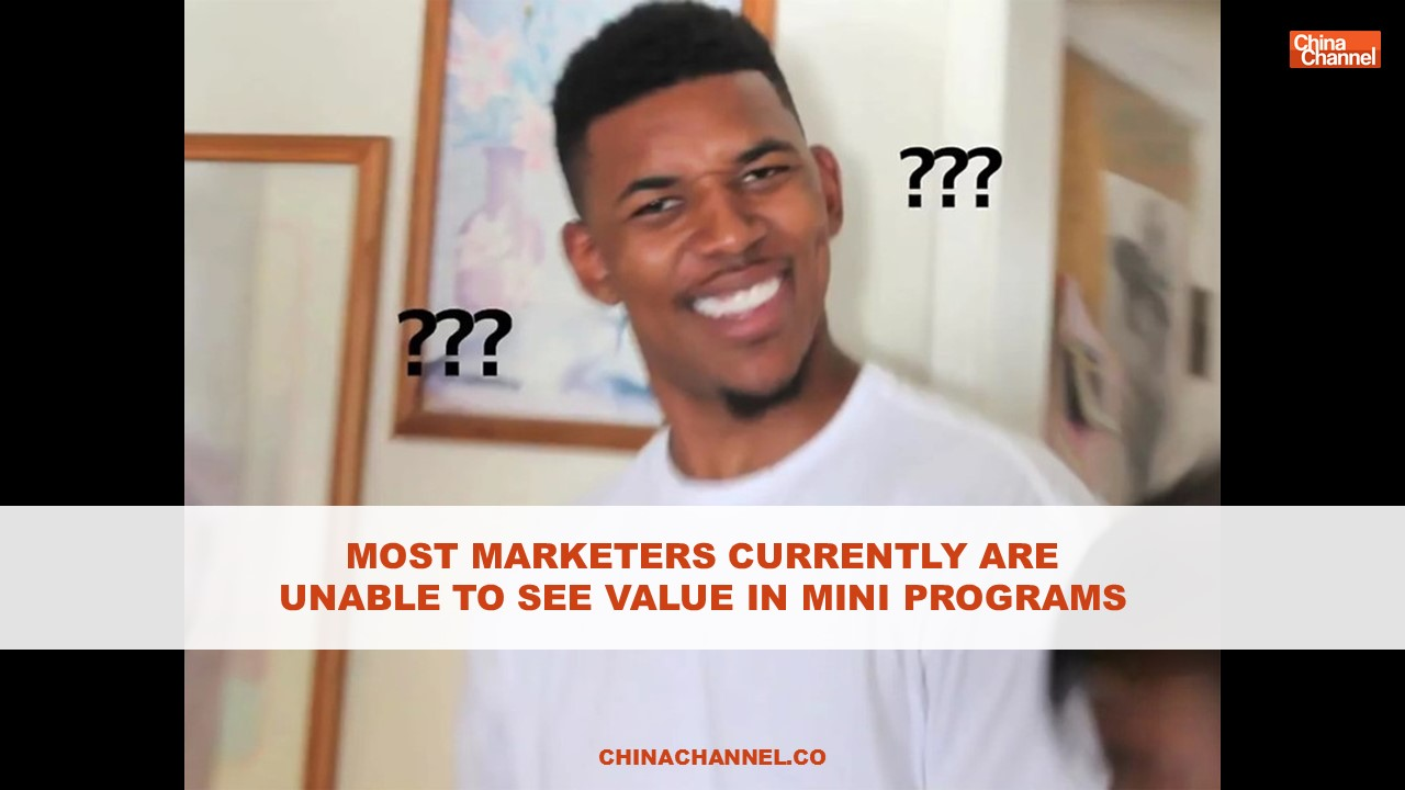 MOST MARKETERS CURRENTLY ARE UNABLE TO SEE VALUE IN MINI PROGRAMS